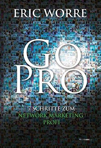 Go Pro: 7 Schritte zum Network Marketing Profi Taschenbuch – 1. Januar 2014 Eric Worre Life Success Media 3902114894 Wirtschaft / Werbung
