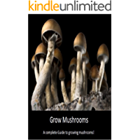 Grow Mushrooms: A complete guide to growing mushrooms! (English Edition)