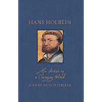 Hans Holbein: The Artist in a Changing World (Renaissance Lives)