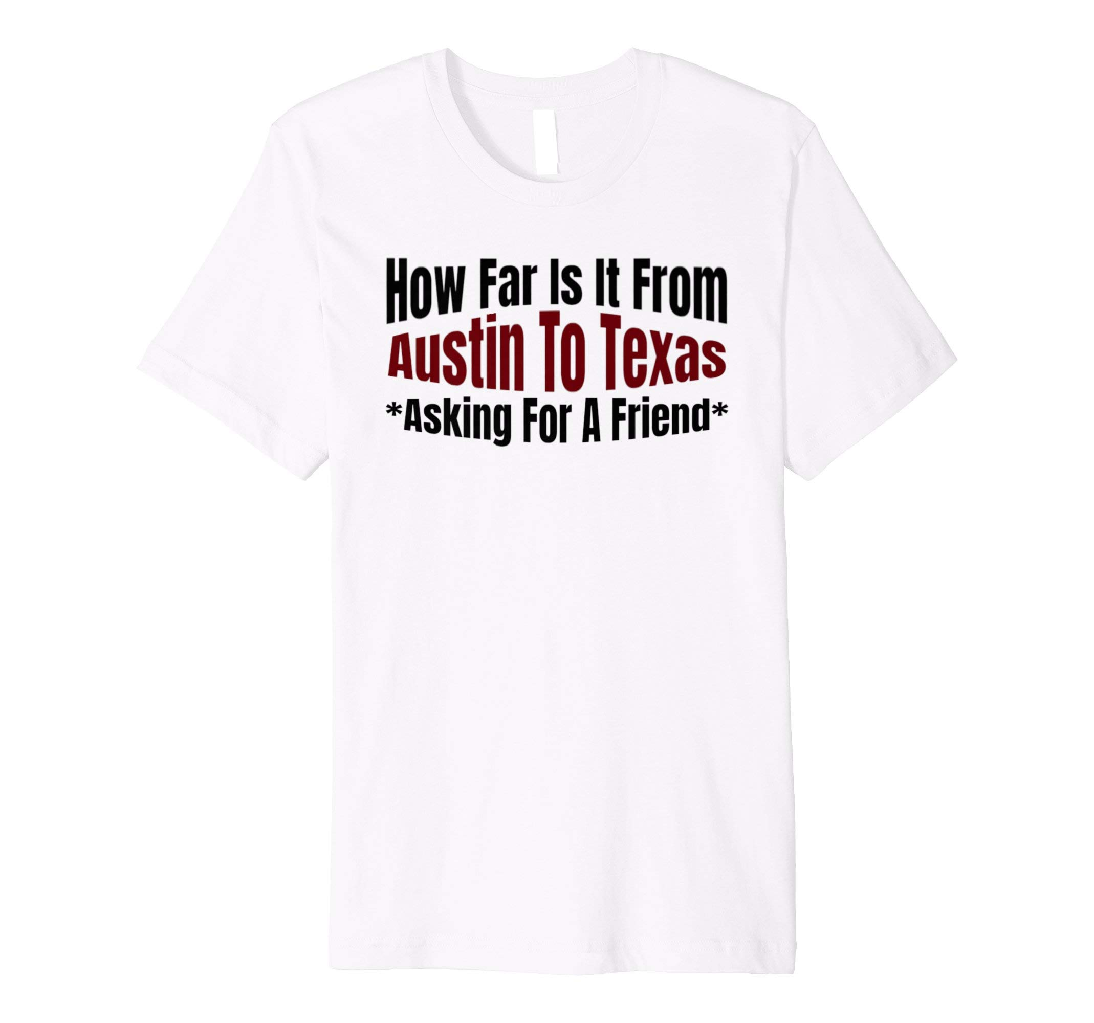 Funny Travel How Far Is It From Austin To Texas T-Shirt Gift
