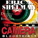 The Camera: Bloodthirst Audiobook by Eric A. Shelman Narrated by Eric A. Shelman