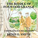 The Riddle of Foxwood Grange: A New Sherlock Holmes Mystery Hörbuch von Denis O. Smith Gesprochen von: David Bufton