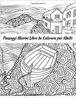 Amazon Com Paesaggi Marini Libro Da Colorare Per Adulti Italian