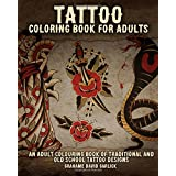 Tattoo Coloring Book For Adults: An Adult Colouring Book of Traditional and Old School Tattoo Designs