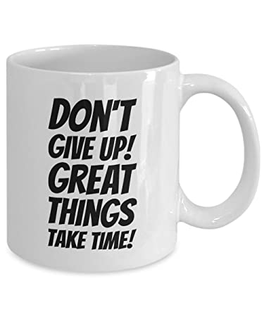 Amazoncom Dont Give Up Great Things Take Time Mug Ceramic