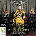 Empress Dowager Cixi: The Concubine Who Launched Modern China Audiobook by Jung Chang Narrated by Pik-sen Lim