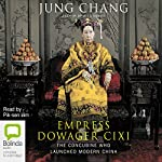 Empress Dowager Cixi: The Concubine Who Launched Modern China | Jung Chang