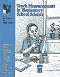 How to Teach Measurements in Elementary School Science, Holmes, Neal J. and Snoble, Joseph J., 0873551060