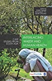img - for Interlacing Water and Human Health: Case Studies from South Asia (Water in South Asia) book / textbook / text book