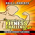 The Ultimate 30-Day Fitness Challenge for Men: The Home Workout Plan Bundle, Book 1 Audiobook by Dale L. Roberts Narrated by Marcus Schweiz