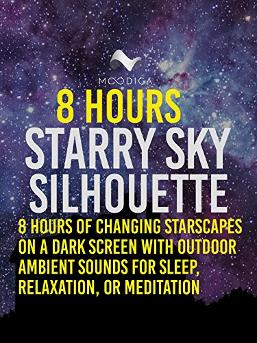 Silhouette Grass - 8 Hours: Starry Sky Silhouette: 8 Hours of Changing Starscapes On A Dark Screen With Outdoor Ambient Sounds For Sleep, Relaxation, or Meditation
