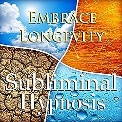 Embrace Longevity Subliminal Affirmations