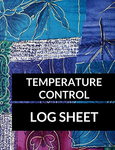Temperature Control Log Sheet: Large 8.5 Inches By 11 Inches 100 Pages Includes Sections For Date Time AM Temp PM Temp Comments Checked By pdf epub