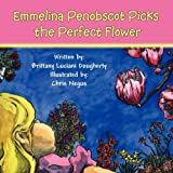 Emmelina Penobscot Picks the Perfect Flower, Brittany Luciani Dougherty, 1462645259