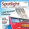 Spotlight Audio - London low budget. 1/2015: Englisch lernen Audio - London für den kleinen Geldbeutel Hörbuch von  div. Gesprochen von:  div.