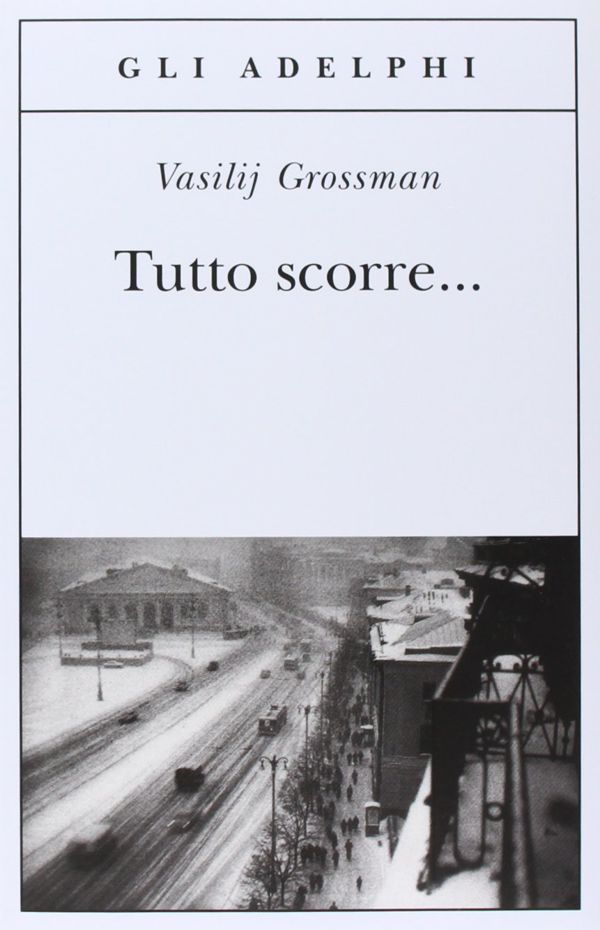 VASILIJ GROSSMAN: TUTTO SCORRE...
