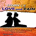 Story of Love and Pain: Advices and Tips to Save Your Love, Marriage or Overcome Breakup When It's Happened Audiobook by  Black Pearl Narrated by Skyler Morgan