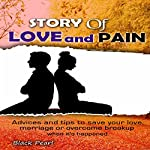 Story of Love and Pain: Advices and Tips to Save Your Love, Marriage or Overcome Breakup When It's Happened  | Black Pearl