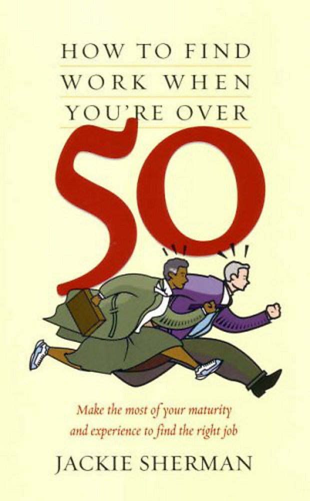 How to Find Work When You Are over 50: Make the Most of Your Maturity And Experience to Find the Right Job ebook