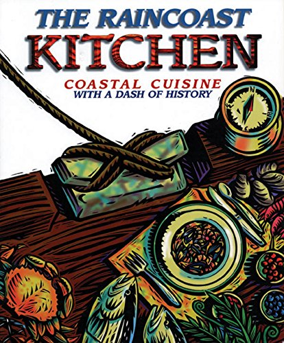 The Raincoast Kitchen: Coastal Cuisine with a Dash of History by Campbell River Museum Society