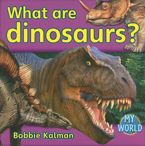 What Are Dinosaurs? (My World) PDF