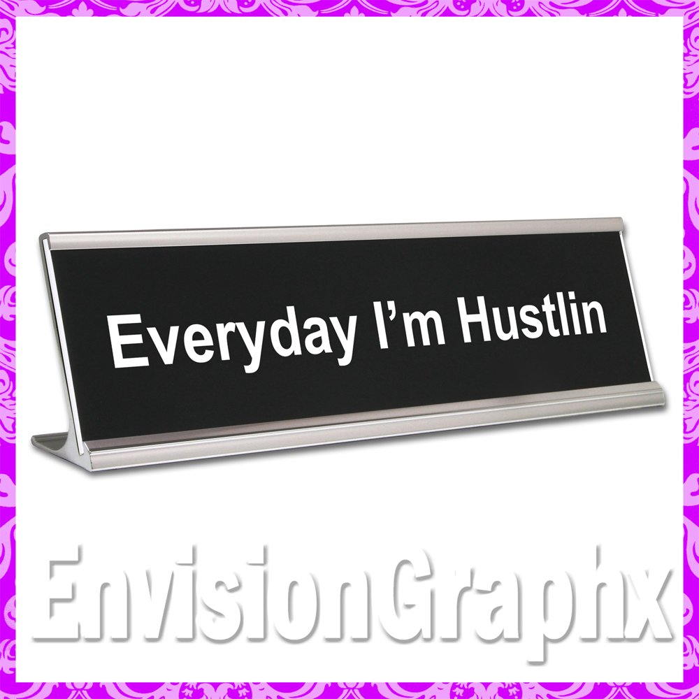 ~ Everyday I'm Hustlin ~ Funny Desk Name Plate (Black) by Envision Graphx