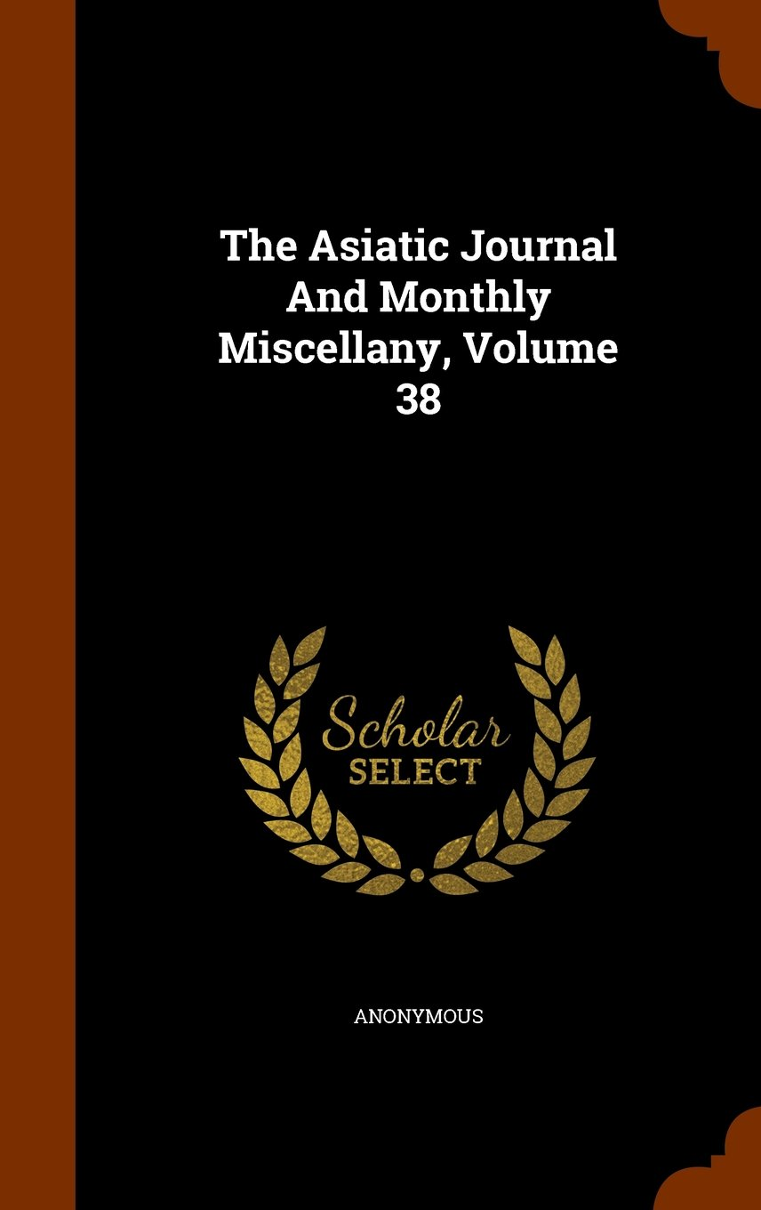 The Asiatic Journal And Monthly Miscellany, Volume 38 pdf epub