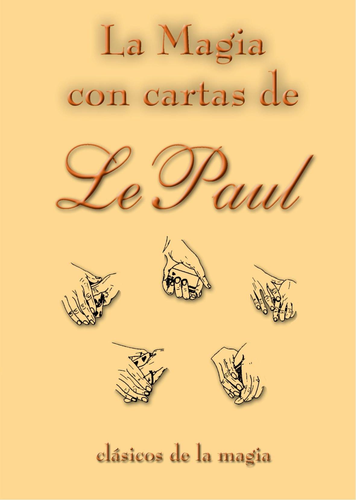 La magia con cartas de lepaul (Spanish Edition): Paul Lepaul ...