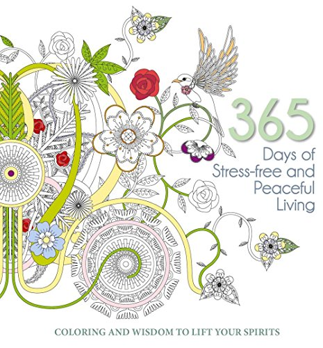 365 Days of Stress-Free and Peaceful Living: Coloring and Wisdom to Lift Your Spirits