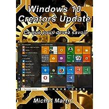 Windows 10 Creators Update: Ce que vous devez savoir (French Edition)