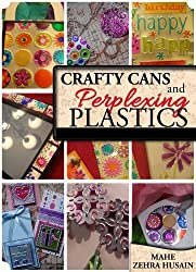 Crafty Cans and Perplexing Plastic - The Ultimate Upcycling Companion: Learn to Upcycle Soda Cans and Plastic Packaging into beautiful Crafts! (Green Crafts Book 2) (English Edition)