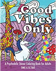 Good Vibes Only : A Psychedelic Stoner Coloring Book for Adults: Stress-Free Relaxation for Meditative Coloring