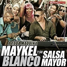 Amazon.com: A Toda Maquina: Maykel Blanco Y Su Salsa Mayor: MP3