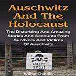 Auschwitz and the Holocaust: The Disturbing and Amazing Stories and Accounts from Survivors and Victims of Auschwitz | Wilbur Chindler