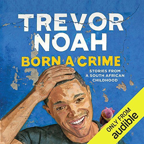 Born a Crime: Stories from a South African Childhood by Trevor Noah cover