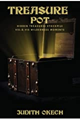 Treasure Pot: Treasure Pot - Hidden Treasures Stockpile Vis-À-Vis Wilderness Moments Kindle Edition