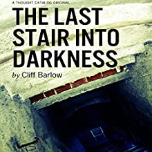 The Last Stair into Darkness Audiobook by Cliff Barlow Narrated by Chandra Skyye