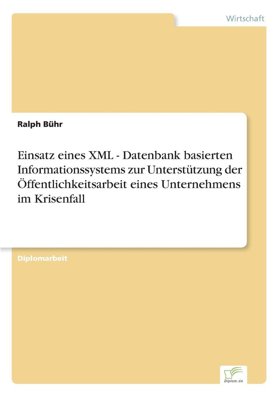 Download Einsatz eines XML - Datenbank basierten Informationssystems zur Unterstützung der Öffentlichkeitsarbeit eines Unternehmens im Krisenfall (German Edition) pdf