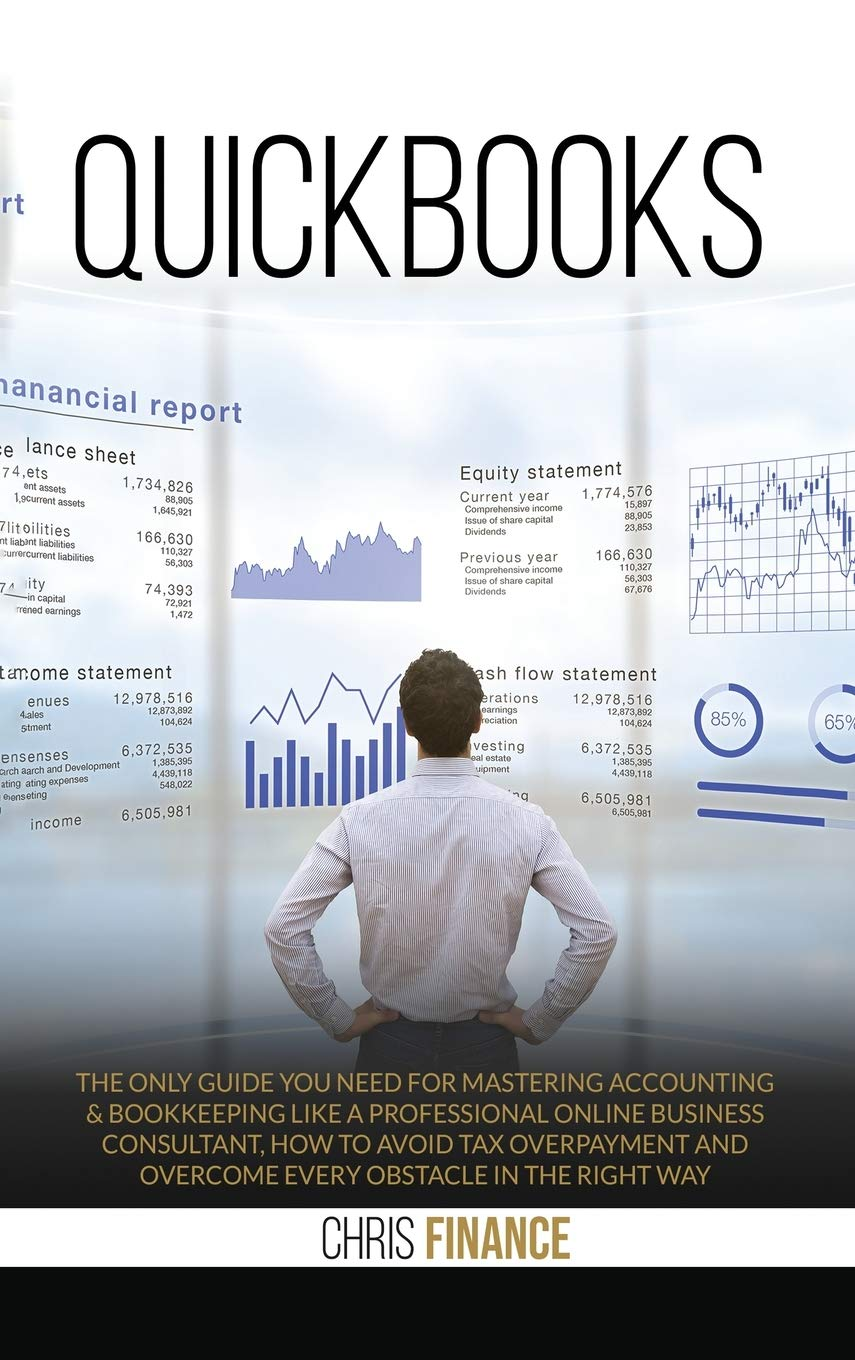 Amazon Com Quickbooks The Only Guide You Need For Mastering Accounting Bookkeeping Like A Professional Online Business Consultant How To Avoid Tax Overpayment And Overcome Every Obstacle In The Right Way 9781801200394