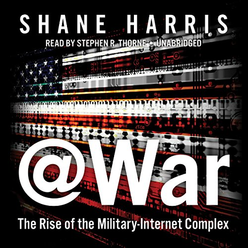 @War: The Rise of the Military-Internet Complex; Library Edition