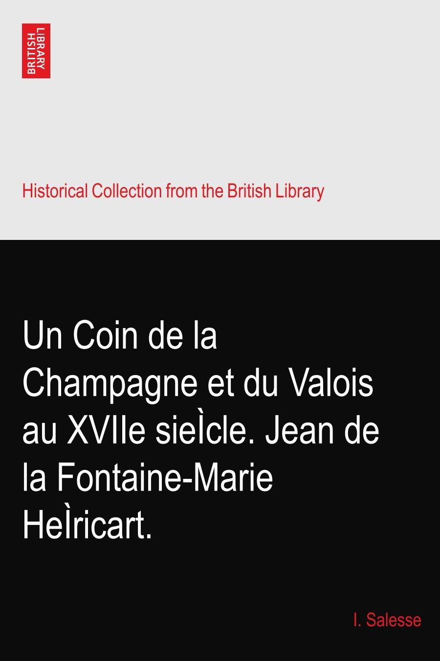 Download Un Coin de la Champagne et du Valois au XVIIe sieÌcle. Jean de la Fontaine-Marie HeÌricart. PDF