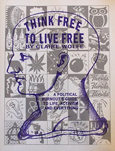 Book cover from Think Free to Live Free: A Political Burnouts Guide to Life, Activism and Everything by Claire Wolfe