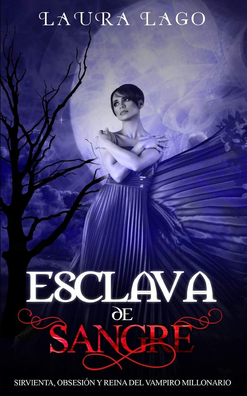 Esclava de Sangre: Sirvienta, Obsesión y Reina del Vampiro Millonario Novela de Fantasía y Romance Oscuro: Amazon.es: Laura Lago: Libros