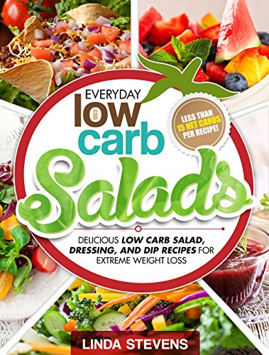 Low Carb Salad - Low Carb Salads: Delicious Low Carb Salad, Dressing, and Dip Recipes For Extreme Weight Loss (Low Carb Living Book 8)