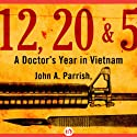 12, 20, & 5: A Doctor's Year in Vietnam Audiobook by John A. Parrish Narrated by Noah Michael Levine