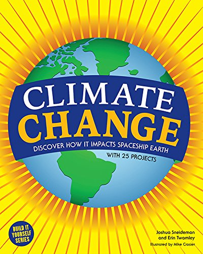 Climate Change: Discover How It Impacts Spaceship Earth (Build It (Global Warming Experiments)