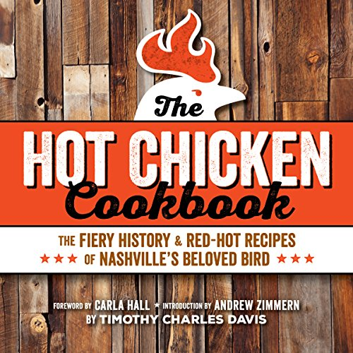 Hot Chicken Cookbook: The Fiery History & Red-Hot Recipes of Nashville's Beloved Bird ()