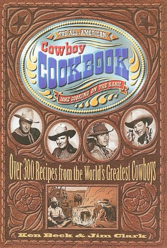 The All-american Cowboy Cookbook: Over 300 Recipes from the World's Greatest Cowboys PDF