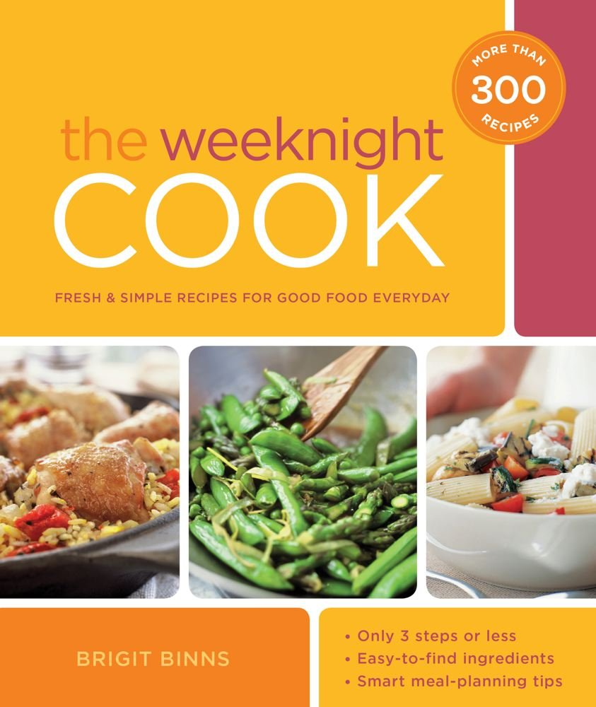 The weeknight cook fresh and simple recipes for good food every the weeknight cook fresh and simple recipes for good food every day brigit binns 9781616281663 amazon books forumfinder Images