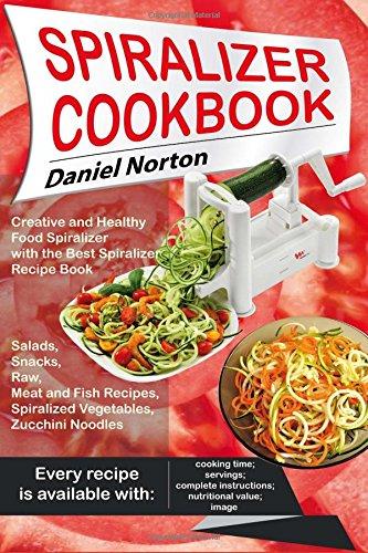 Spiralizer Cookbook Creative Spiralized Vegetables